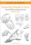 Drawing Hands and Feet: Form, Proportions, Gestures and Actions (The Art of Drawing)